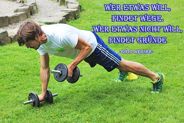 Fitness Motivation - Wer etwas will, findet Wege. Wer etwas nicht will, findet Gründe.