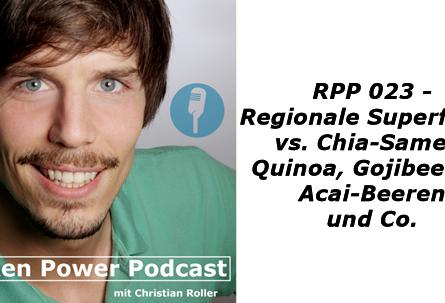 Regionale Superfoods vs. Chia-Samen, Quinoa, Gojibeeren, Acai-Beeren und Co.